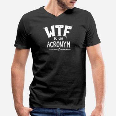Acronym WTF is an Acronym - Men's V-Neck T-Shirt