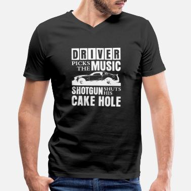 Shotgun Driver Picks The Music shotgun shuts his cake hole - Men's V-Neck T-Shirt