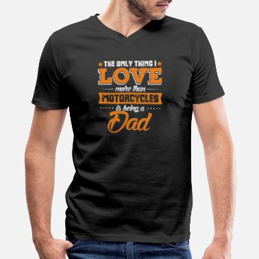 Motor Dad - motorcycle dad - love more than motorycles - Men's V-Neck T-Shirt