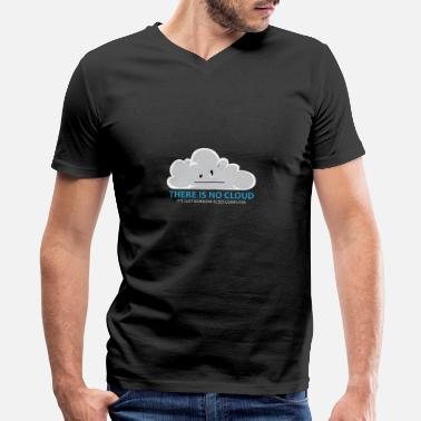 Cloud Computing There Is No Cloud Cloud Computer IT Gift - Men's V-Neck T-Shirt