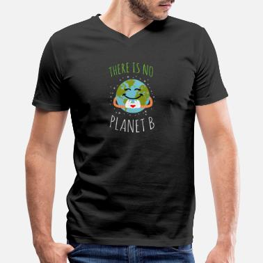 Planet There Is No Planet B - Earth Day - Men's V-Neck T-Shirt