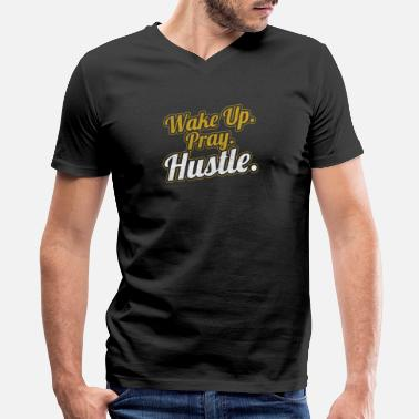 Wake Up And Hustle Wake Up Pray Hustle - Men's V-Neck T-Shirt by Canvas