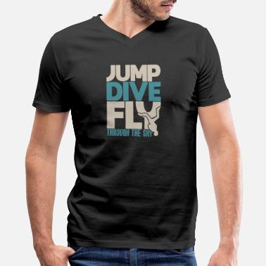 Jump Dive Fly Through The Sky Jump dive fly through the sky quote skydiving - Men's V-Neck T-Shirt