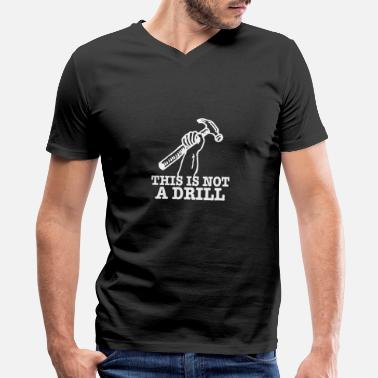 Funny This Is Not A Drill - Funny Hammer Tools Gift - Men's V-Neck T-Shirt