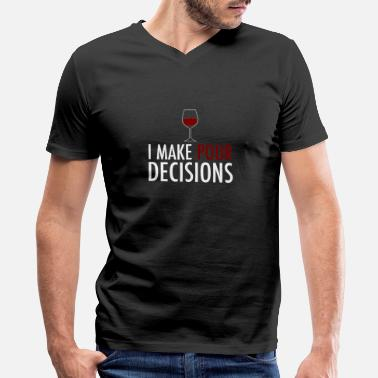 Pour I Make Pour Decisions Wine - Men's V-Neck T-Shirt