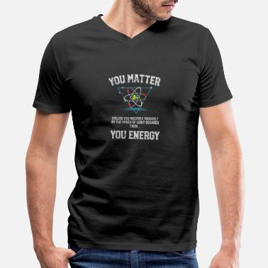Geek You Matter You Energy design Funny Science Geek - Men's V-Neck T-Shirt