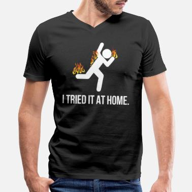 I Tried It At Home I tried it at home shirt - Men's V-Neck T-Shirt by Canvas