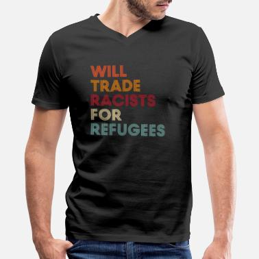 Will Trade Racists For Refugees T-Shirt - Men's V-Neck T-Shirt by Canvas