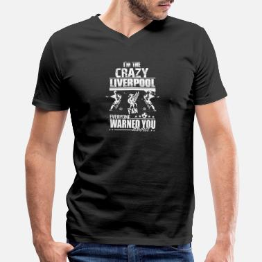 Lfc Crazy Liverpool fan - Everyone warned you about - Men's V-Neck T-Shirt by Canvas
