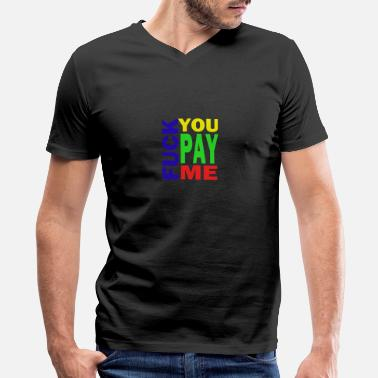 Pay Fuck You Pay Me Hoodie - Men's V-Neck T-Shirt