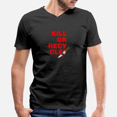 Recycled Art Kill or Recycle - Men's V-Neck T-Shirt