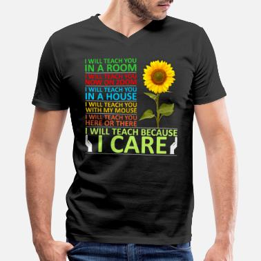 Care I Will Teach Because I Care Tshirt - Men's V-Neck T-Shirt