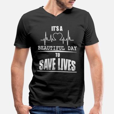 Beautiful It's a beautiful day to save lives - Men's V-Neck T-Shirt