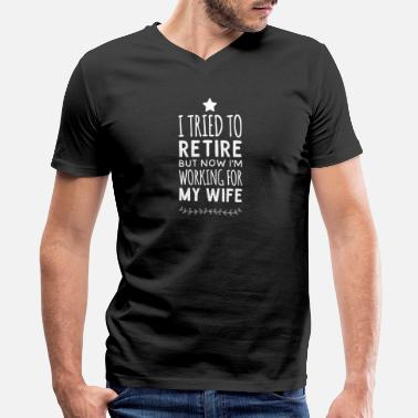 Retire Wife - I tried to retire but now i'm working for - Men's V-Neck T-Shirt by Canvas