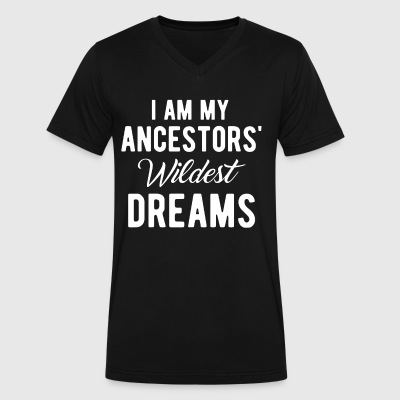 I Am My Ancestors Wildest Dreams Shirt - Men's V-Neck T-Shirt by Canvas