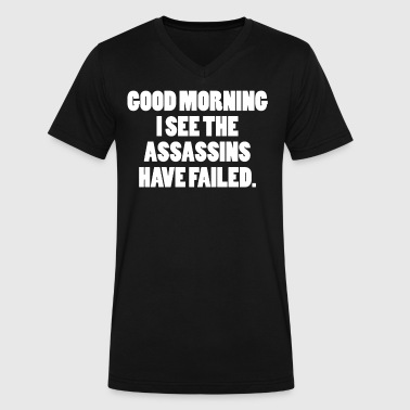 GOOD MORNING I SEE THE ASSASSINS HAVE FAILED - Men's V-Neck T-Shirt by Canvas
