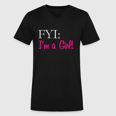 I'm A Girl FYI - Men's V-Neck T-Shirt by Canvas