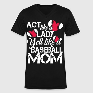 act like a lady yell like a baseball mom t-shirts - Men's V-Neck T-Shirt by Canvas