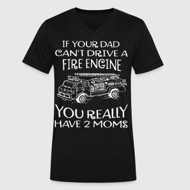 If your dad can t drive a fire engine you really h - Men's V-Neck T-Shirt by Canvas