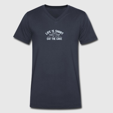 Life Is Short Take The Trip Eat The Cake - Men's V-Neck T-Shirt by Canvas