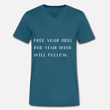 Free Your Heel Free your heel and your mind will follow - Men's V-Neck T-Shirt by Canvas