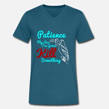 Patience Patience My Ass I'm Gonna Kill Something - Men's V-Neck T-Shirt by Canvas