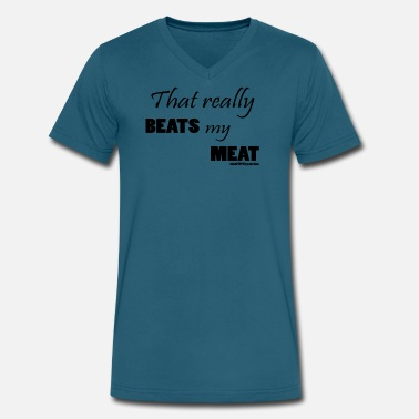 My Meat That really BEATS my MEAT - Men's V-Neck T-Shirt by Canvas