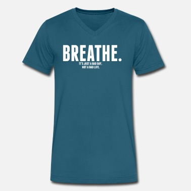 Just Breathe Breathe. It's just a bad day, not a bad life. - Men's V-Neck T-Shirt by Canvas