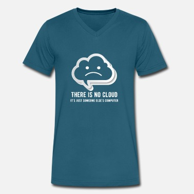 There Is No Cloud there is no cloud it's just someone elsescomputing - Men's V-Neck T-Shirt by Canvas