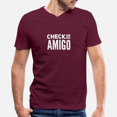 Color Sarcasm - Check Your Ego Amigo - Men's V-Neck T-Shirt