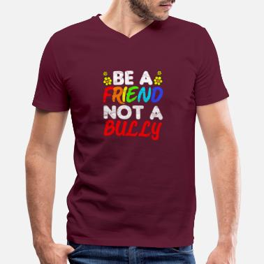Anti Bullying ANTI BULLY - Be A Friend Not A Bully - Men's V-Neck T-Shirt