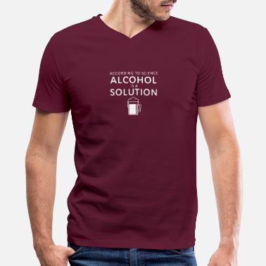 Solution According To Science Alcohol Is A Solution - Men's V-Neck T-Shirt