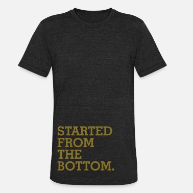 Bottom Started from the bottom - Unisex Tri-Blend T-Shirt