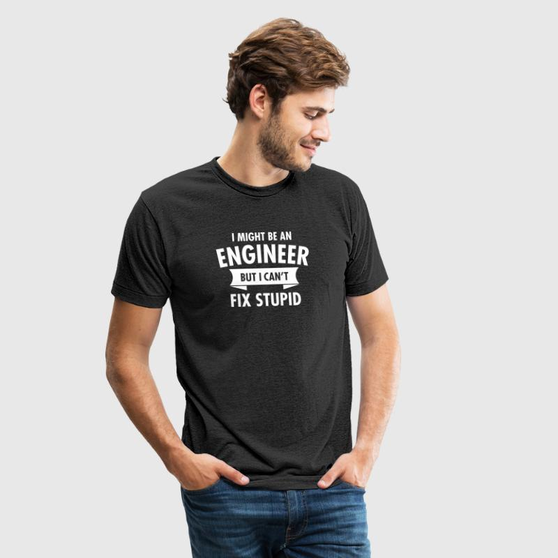 I Might Be An Engineer But I Can't Fix Stupid - Unisex Tri-Blend T-Shirt