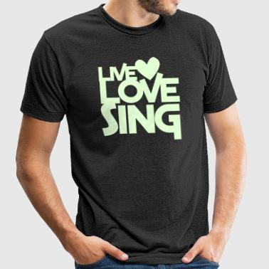 live love sing heart - Unisex Tri-Blend T-Shirt