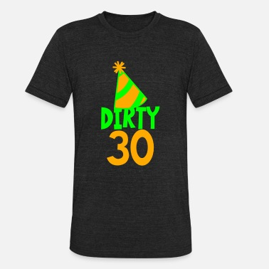 30s BIRTHDAY 30 DIRTY THIRTY with a party HAT - Unisex Tri-Blend T-Shirt