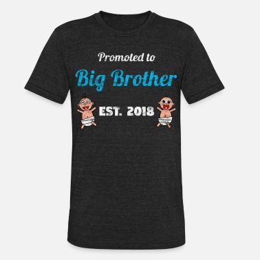 Brother 2018 Promoted to Big Brother 2018 - Brother to be - Unisex Tri-Blend T-Shirt