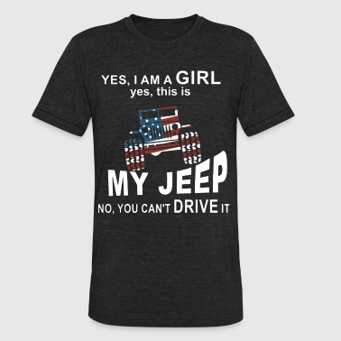 yes I am a girl yes this is my jeep no you cant dr - Unisex Tri-Blend T-Shirt