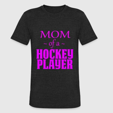 Hockey Mom Of A Hockey Player - Unisex Tri-Blend T-Shirt