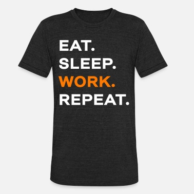 Repeat Work Working Work Repeat Office Construction Site Work - Unisex Tri-Blend T-Shirt