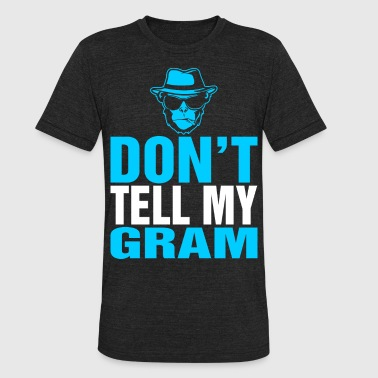 Love My Gram Dont Tell My Gram - Unisex Tri-Blend T-Shirt