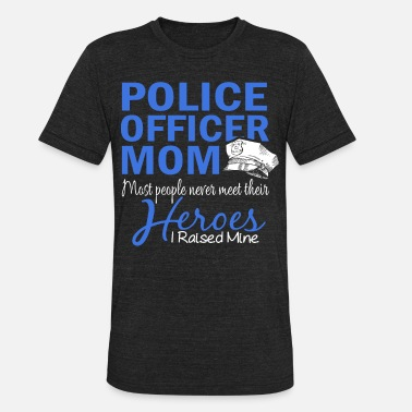 police officer mom most people never meet their he - Unisex Tri-Blend T-Shirt