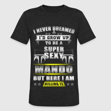 Royal Marines I never dreamt to be a super sexy mando - Unisex Tri-Blend T-Shirt