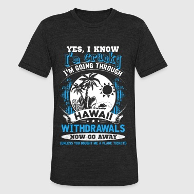 Hawaii - I'm going through hawaii withdrawals - Unisex Tri-Blend T-Shirt