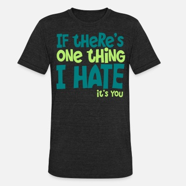 Hate Cycling if theres one thing i hate its you - Unisex Tri-Blend T-Shirt