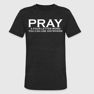 Pray Four Letter Word Can Use Anywhere - Unisex Tri-Blend T-Shirt