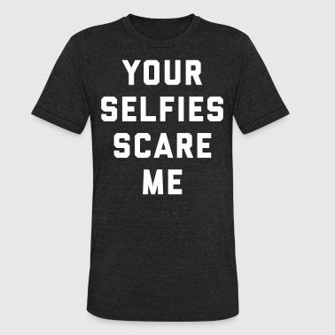 Selfies Scare Me Funny Quote - Unisex Tri-Blend T-Shirt