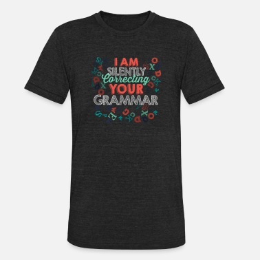 Life Skills Teacher I'm Silently Correcting Your Grammar Teacher - Unisex Tri-Blend T-Shirt