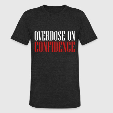 overdose on confidence - Unisex Tri-Blend T-Shirt