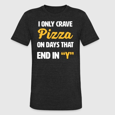 Chicago Deep Dish I Only Crave Pizza on Days that end in Y | funny - Unisex Tri-Blend T-Shirt